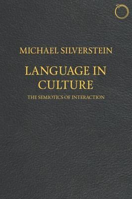 Language in Culture - The Semiotics of Interaction: The Semiotics of Interaction