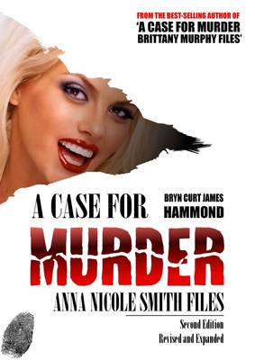 Case for Murder: Anna Nicole Smith Files 2nd Revised edition