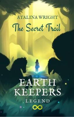 EARTH KEEPERS LEGEND: The Secret Trail 2019, 1, Bk. 1: The Secret Trail