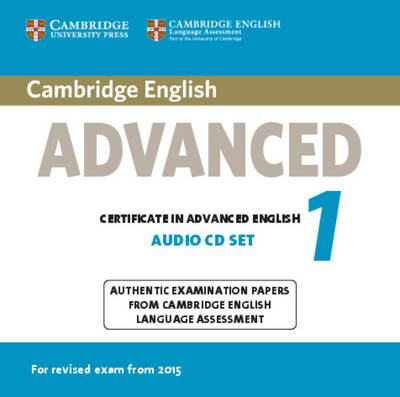 Cambridge English Advanced 1 for Revised Exam from 2015 Audio CDs (2): Authentic Examination Papers from Cambridge English Language Assessment, Cambridge English Advanced 1 for Revised Exam from 2015 Audio CDs (2):   Authentic Examination Papers from Cambridge English Language Assessment