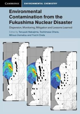 Cambridge Environmental Chemistry Series, Environmental Contamination from the Fukushima Nuclear Disaster:   Dispersion, Monitoring, Mitigation and Lessons Learned