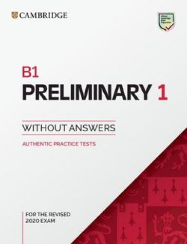 B1 Preliminary 1 for the Revised 2020 Exam Student's Book without Answers: Authentic Practice Tests