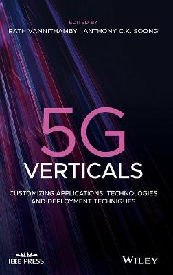 5G Verticals: Customizing Applications, Technologies and Deployment Techniques