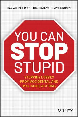 You CAN Stop Stupid: Stopping Accidental and Malicious Actions