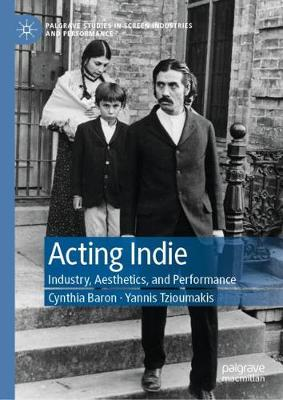 Acting Indie: Industry, Aesthetics, and Performance 1st ed. 2019