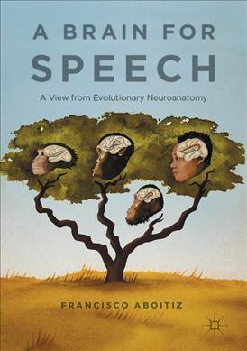 Brain for Speech: A View from Evolutionary Neuroanatomy 1st ed. 2017