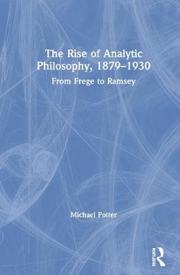 Rise of Analytic Philosophy, 1879-1930: From Frege to Ramsey