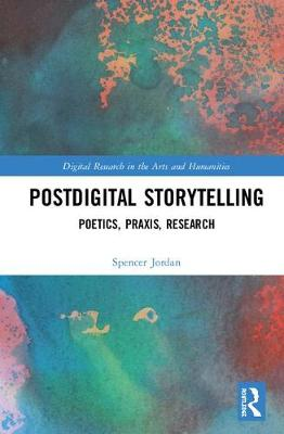 Postdigital Storytelling: Poetics, Praxis, Research