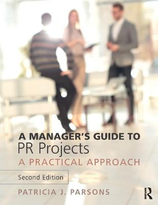 Manager's Guide to PR Projects: A Practical Approach 2nd New edition