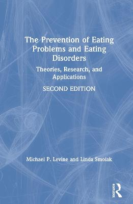 Prevention of Eating Problems and Eating Disorders: Theories, Research, and Applications 2nd New edition