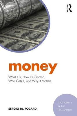 Money: What It Is, How It's Created, Who Gets It, and Why It Matters
