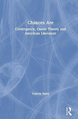 Chances Are: Contingency, Queer Theory and American Literature