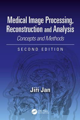 Medical Image Processing, Reconstruction and Analysis: Concepts and Methods, Second Edition 2nd New edition