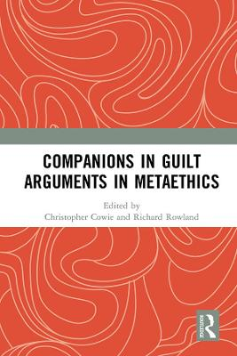 Companions in Guilt Arguments in Metaethics: Arguments in Metaethics