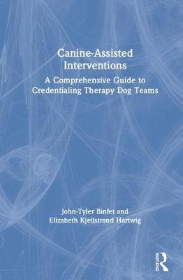 Canine-Assisted Interventions: A Comprehensive Guide to Credentialing Therapy Dog Teams