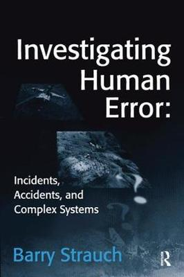 Investigating Human Error: Incidents, Accidents, and Complex Systems