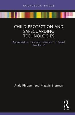 Child Protection and Safeguarding Technologies: Appropriate or Excessive 'Solutions' to Social Problems?