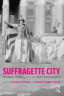 Suffragette City: Women, Politics, and the Built Environment