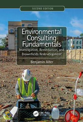 Environmental Consulting Fundamentals: Investigation, Remediation, and Brownfields Redevelopment, Second Edition 2nd New edition