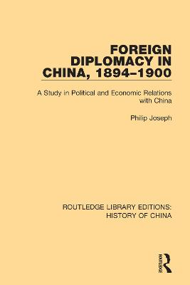 Foreign Diplomacy in China, 1894-1900: A Study in Political and Economic Relations with China