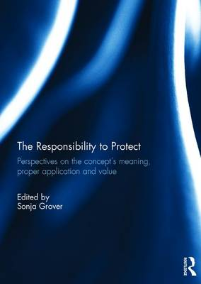 Responsibility to Protect: Perspectives on the Concept's Meaning, Proper Application and Value