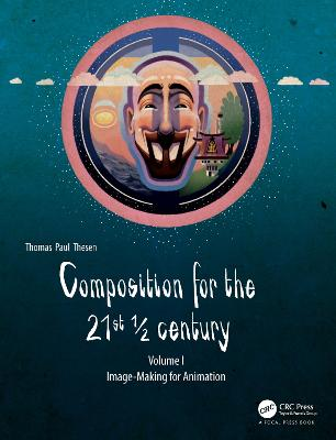Composition for the 21st 1/2 century, Vol 1: Image-making for Animation