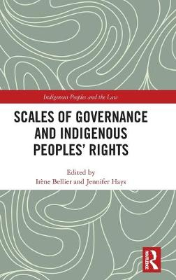 Scales of Governance and Indigenous Peoples' Rights: New Rights or Same Old Wrongs?