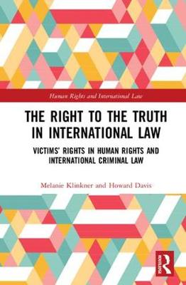 Right to The Truth in International Law: Victims' Rights in Human Rights and International Criminal Law