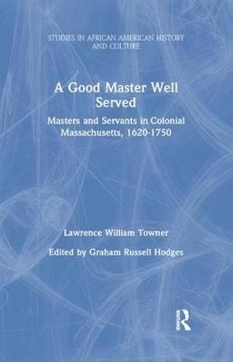 Good Master Well Served: Masters and Servants in Colonial Massachusetts, 1620-1750