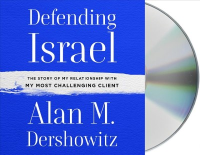 Defending Israel: The Story of My Relationship with My Most Challenging Client