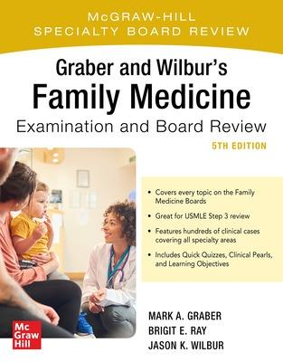 Graber and Wilbur's Family Medicine Examination and Board Review, Fifth   Edition 5th edition