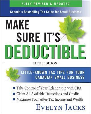 Make Sure It's Deductible: Little-Known Tax Tips for Your Canadian Small   Business, Fifth Edition 5th edition