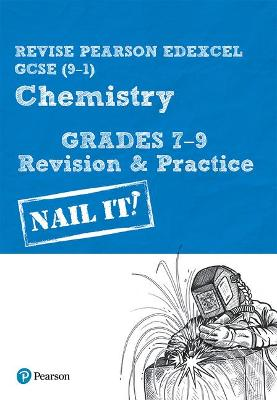 Revise Pearson Edexcel GCSE (9-1) Chemistry Grades 7-9 Revision & Practice: Nail it! Student edition