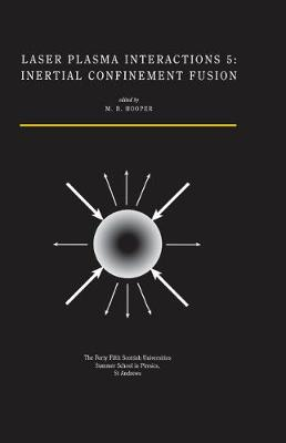 Laser Plasma Interactions 5: Inertial Confinement Fusion: Proceedings of the Forty Fifth Scottish   Universities Summer School in Physics, St. Andrews, August 1994