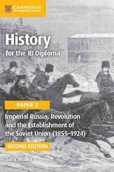 Imperial Russia, Revolution and the Establishment of the Soviet Union   (1855-1924) 2nd Revised edition, Paper 3, Imperial Russia, Revolution and the Establishment of the Soviet Union   (1855-1924)
