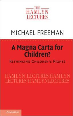 Hamlyn Lectures: Rethinking Children's Rights, A Magna Carta for Children?: Rethinking Children's Rights