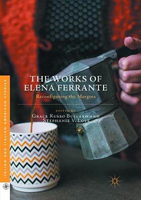 Works of Elena Ferrante: Reconfiguring the Margins Softcover reprint of the original 1st ed. 2016