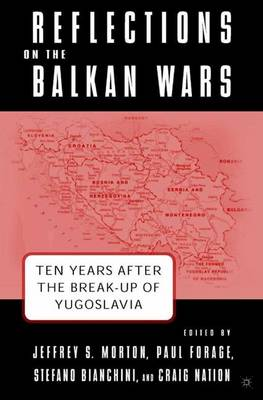 Reflections on the Balkan Wars: Ten Years After the Break-Up of Yugoslavia 2004 ed.