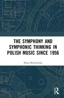 Symphony and Symphonic Thinking in Polish Music Since 1956