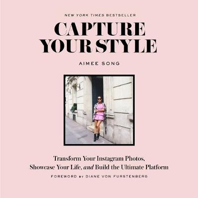 Capture Your Style: How to Transform Your Instagram Images and Bu: How to Transform Your Instagram Images and Build the Ultimate Platform