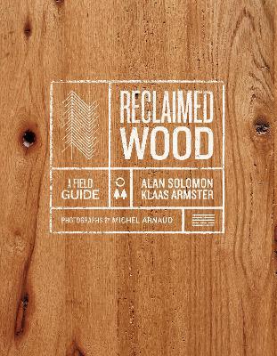 Reclaimed Wood: A Field Guide: A Field Guide