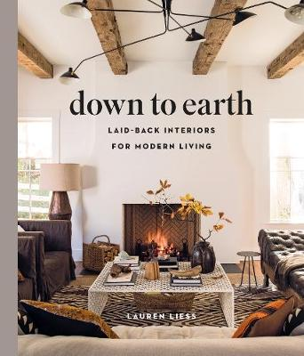 Down to Earth: Laid-back Interiors for Modern Living: Laid-back Interiors for Modern Living