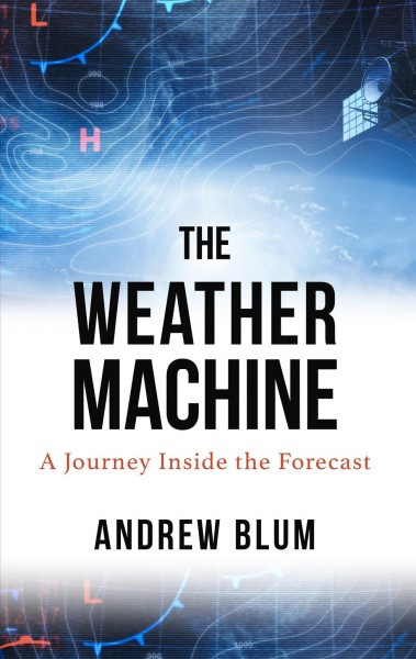 Weather Machine: A Journey Inside the Forecast Large type / large print edition