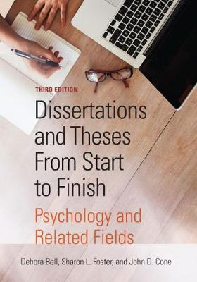 Dissertations and Theses From Start to Finish: Psychology and Related Fields 3rd Revised edition