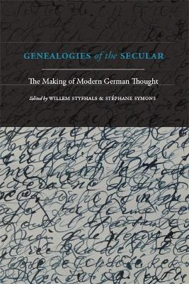 Genealogies of the Secular: The Making of Modern German Thought
