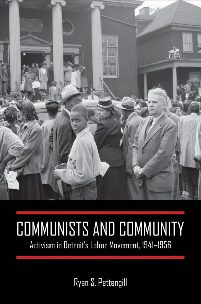 Communists and Community: Activism in Detroit's Labor Movement, 1941-1956