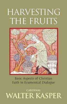 Harvesting the Fruits: Basic Aspects of Christian Faith in Ecumenical Dialogue