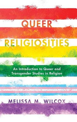 Queer Religiosities: An Introduction to Queer and Transgender Studies in Religion