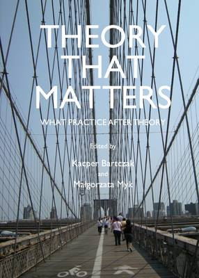 Theory That Matters: What Practice After Theory: What Practice After Theory Unabridged edition