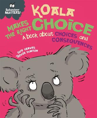 Behaviour Matters: Koala Makes the Right Choice: A book about choices and consequences